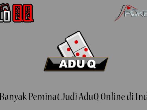 Alasan Banyak Peminat Judi AduQ Online di Indonesia
