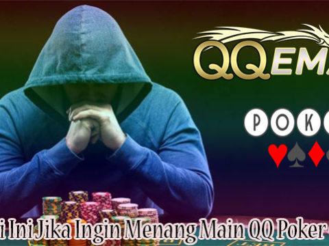 Hindari Ini Jika Ingin Menang Main QQ Poker Online
