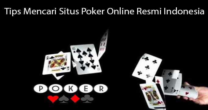 Tips Mencari Situs Poker Online Resmi Indonesia