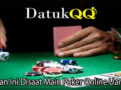 Lakukan Ini Disaat Main Poker Online Uang Asli