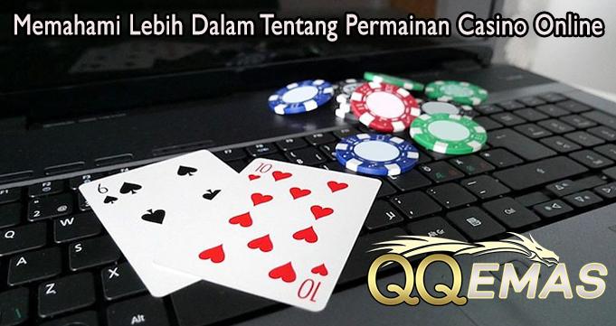 Memahami Lebih Dalam Tentang Permainan Casino Online