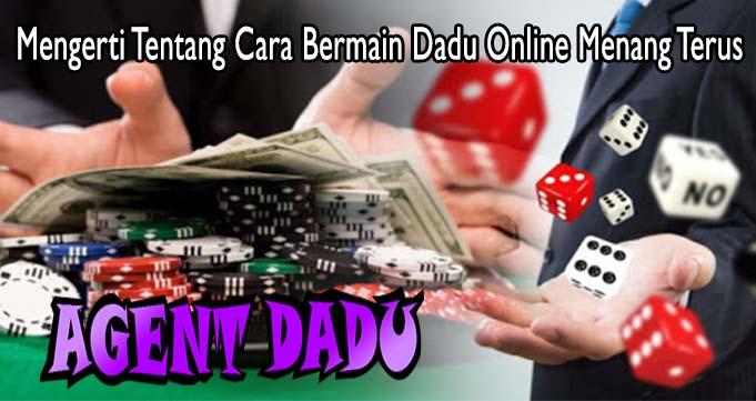 Mengerti Tentang Cara Bermain Dadu Online Menang Terus