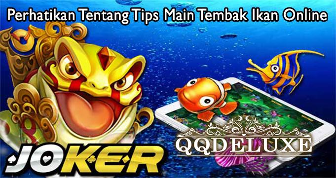 Perhatikan Tentang Tips Main Tembak Ikan Online