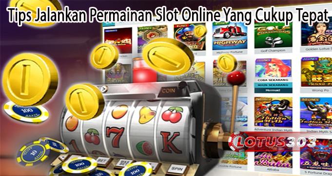 Tips Jalankan Permainan Slot Online Yang Cukup Tepat